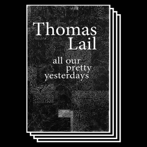 041 <br /><b>All our pretty Yesterdays</b><br />Thomas Lail<br /> € 10