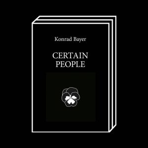 <b>Konrad Bayer</b><br>CERTAIN PEOPLE
