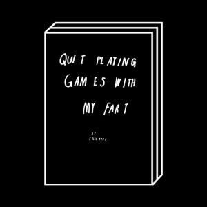 <b>Felix Bork</b><br>QUIT PLAYING GAMES WITH MY FART