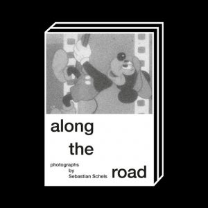 <b>Sebastian Schels</b><br>ALONG THE ROAD