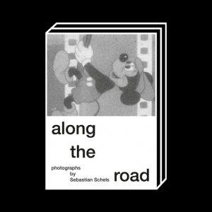 <b>Sebastian Schels</b><br>ALONG THE ROAD
